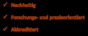 Nachhaltig, Forschungs- und Praxisorientiert, Akkreditiert